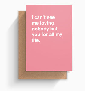 """I Can't See Me Loving Nobody But You"" Valentines Card"