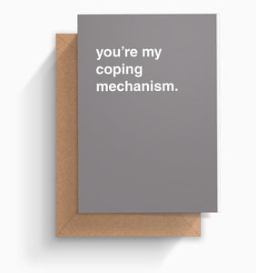 """You're My Coping Mechanism"" Valentines Card"