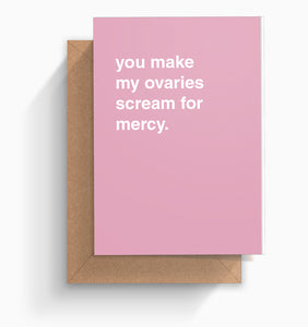 """You Make My Ovaries Scream For Mercy"" Valentines Card"