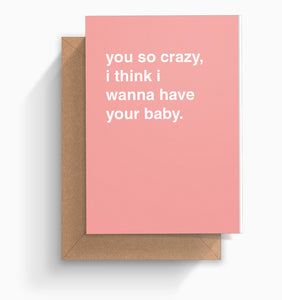"""I Think I Want To Have Your Baby"" Valentines Card"