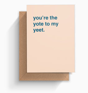"""You're The Yote To My Yeet"" Valentines Card"