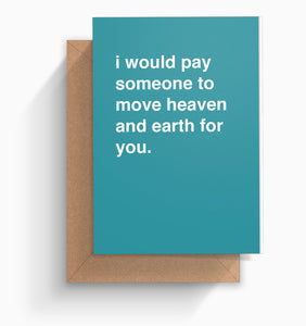 """I Would Pay Someone to Move Heaven and Earth For You"" Valentines Card"