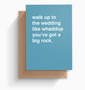 """Walk Up To The Wedding Like Whaddup You Got a Big Rock"" Wedding Card"