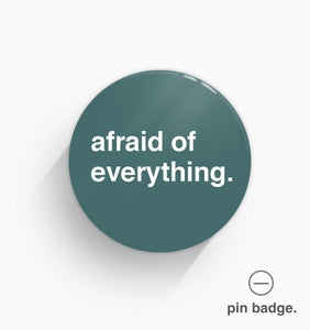 """Afraid of Everything"" Pin Badge"