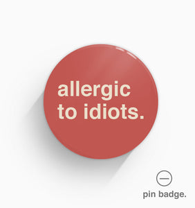 """Allergic To Idiots"" Pin Badge"