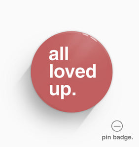 """All Loved Up"" Pin Badge"