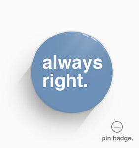 """Always Right"" Pin Badge"