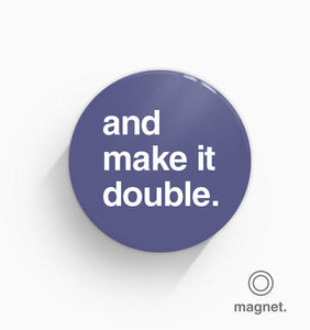 """And Make It Double"" Fridge Magnet"