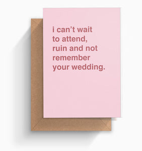 """I Can't Wait To Attend, Ruin and Not Remember Your Wedding"" Wedding Card"