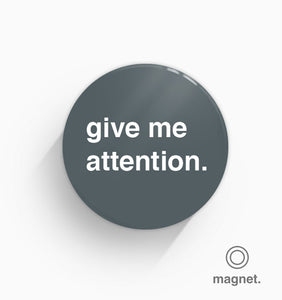 """Give Me Attention"" Fridge Magnet"