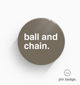 """Ball and Chain"" Pin Badge"