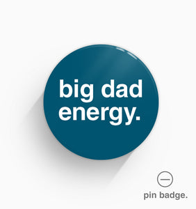 """Big Dad Energy"" Pin Badge"