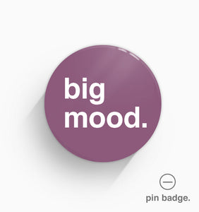 """Big Mood"" Pin Badge"