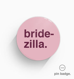 """Bridezilla"" Pin Badge"