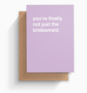 """You're Finally Not Just The Bridesmaid"" Wedding Card"