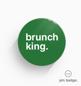 """Brunch King"" Pin Badge"