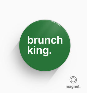 """Brunch King"" Fridge Magnet"