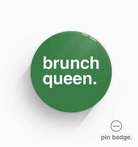 """Brunch Queen"" Pin Badge"