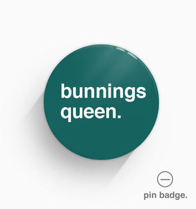 """Bunnings Queen"" Pin Badge"