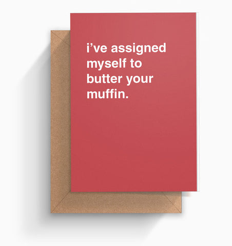 """I've Assigned Myself To Butter Your Muffin"" Valentines Card"