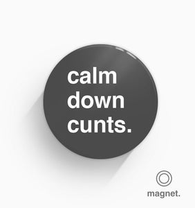 """Calm Down Cunts"" Fridge Magnet"