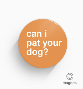 """Can I Pat Your Dog?"" Fridge Magnet"