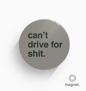 """Can't Drive For Shit"" Fridge Magnet"