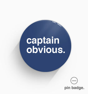 """Captain Obvious"" Pin Badge"