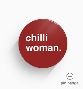 """Chilli Woman"" Pin Badge"