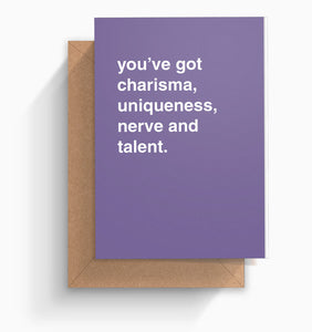"""Charisma, Uniqueness, Nerve and Talent"" Greeting Card"