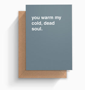 """You Warm Cold, Dead Soul"" Valentines Card"