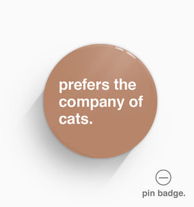 """Prefers the Company of Cats"" Pin Badge"