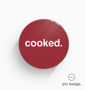 """Cooked"" Pin Badge"