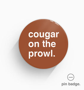 """Cougar On The Prowl"" Pin Badge"