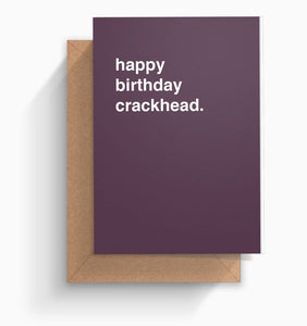 """Happy Birthday Crackhead"" Birthday Card"