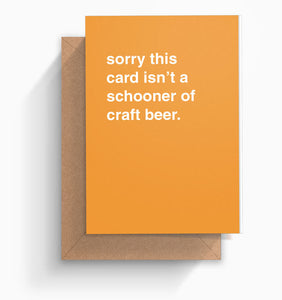 """Sorry This Card Isn't a Schooner of Craft Beer"" Greeting Card"