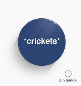 """*Crickets*"" Pin Badge"