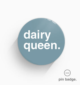"""Dairy Queen"" Pin Badge"