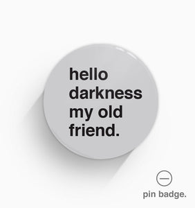 """Hello Darkness My Old Friend"" Pin Badge"