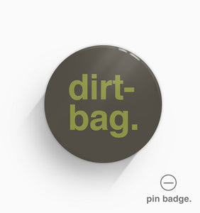 """Dirtbag"" Pin Badge"