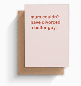 """Mum Couldn't Have Divorced a Better Guy"" Father's Day Card"