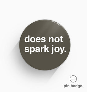 """Does Not Spark Joy"" Pin Badge"