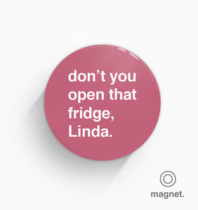 """Don't You Open That Fridge, Linda"" Fridge Magnet"