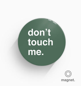 """Don't Touch Me"" Fridge Magnet"