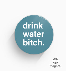 """Drink Water You Bitch"" Fridge Magnet"
