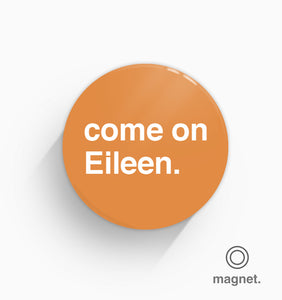 """Come On Eileen"" Fridge Magnet"
