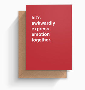 """Let's Awkwardly Express Emotion Together"" Greeting Card"