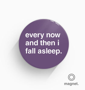 """Every Now and Then I Fall Asleep"" Fridge Magnet"