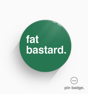 """Fat Bastard"" Pin Badge"