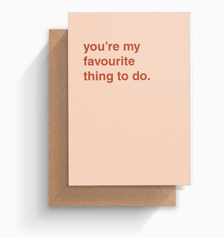 """You're My Favourite Thing To Do"" Valentines Card"